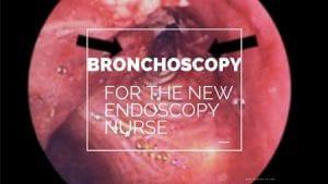 Bronchoscopy For The New Endoscopy Nurse