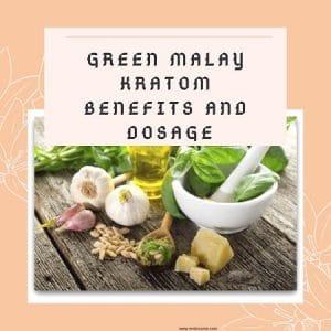 Green Malay Kratom and Benefits